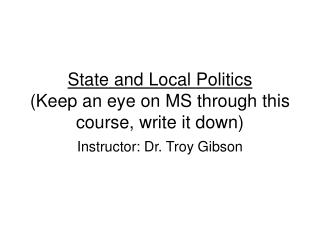 State and Local Politics Keep an eye on MS through this course, write it down