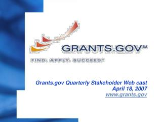 Grants Quarterly Stakeholder Web cast  April 18, 2007 grants