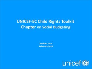 UNICEF-EC Toolkit  Background Paper on  Social Budgeting  Draft Radhika Gore February 19, 2010
