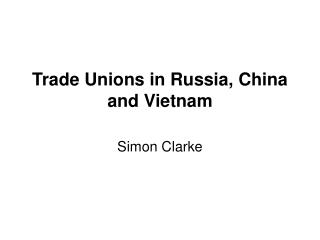 Trade Unions in Russia, China and Vietnam