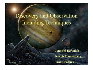 Discovery and Observation Including Techniques