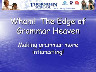 Wham!  The Edge of Grammar Heaven
