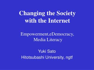 Changing the Society  with the Internet Empowerment,eDemocracy,  Media Literacy
