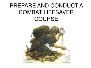 PREPARE AND CONDUCT A COMBAT LIFESAVER COURSE