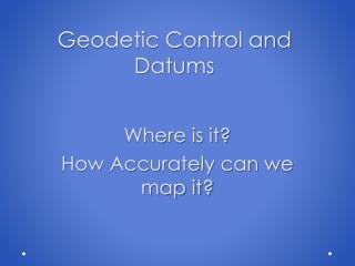 Geodetic Control and  Datums