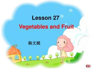 Lesson 27  Vegetables and Fruit