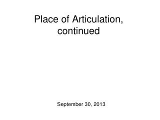 Place of Articulation, continued