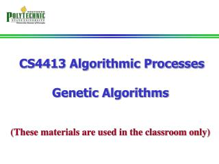 CS4413 Algorithmic Processes Genetic Algorithms (These materials are used in the classroom only)