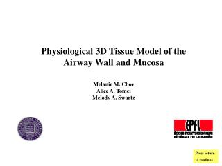Physiological 3D Tissue Model of the  Airway Wall and Mucosa Melanie M. Choe Alice A. Tomei