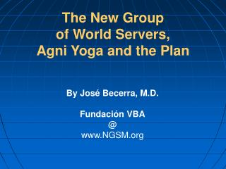 The New Group  of World Servers,  Agni Yoga and the Plan