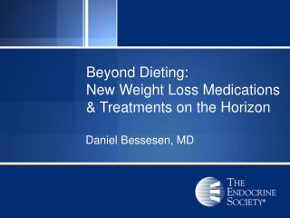 Beyond Dieting:  New Weight Loss Medications & Treatments on the Horizon