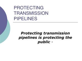 PROTECTING  TRANSMISSION  PIPELINES
