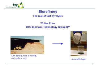 Biorefinery The role of fast pyrolysis Wolter Prins BTG Biomass Technology Group BV