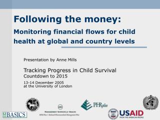 Following the money:  Monitoring financial flows for child health at global and country levels