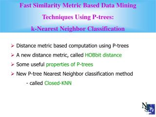 Distance metric based computation using P-trees  A new distance metric, called  HOBbit distance