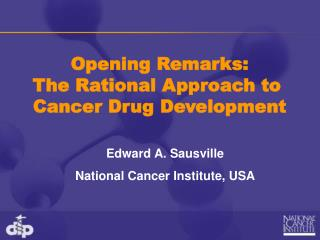 Opening Remarks: The Rational Approach to  Cancer Drug Development