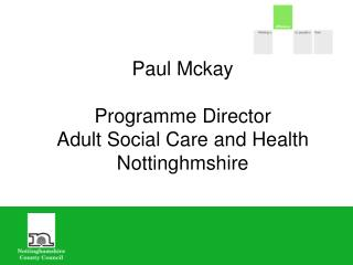 Paul Mckay Programme Director Adult Social Care and Health Nottinghmshire