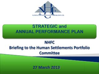 STRATEGIC and ANNUAL PERFORMANCE PLAN  NHFC Briefing to the Human Settlements Portfolio Committee