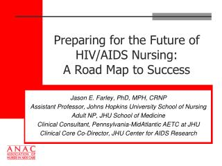 Preparing for the Future of HIV/AIDS Nursing:  A Road Map to Success