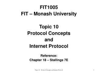 FIT1005 FIT – Monash University Topic 10 Protocol Concepts  and  Internet Protocol Reference:
