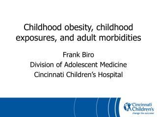 Childhood obesity, childhood exposures, and adult morbidities