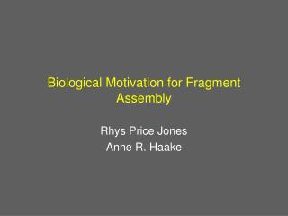 Biological Motivation for Fragment Assembly