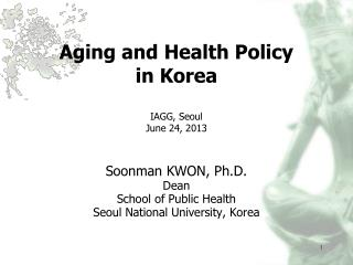 Aging and Health Policy  in Korea IAGG, Seoul  June 24, 2013