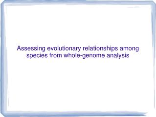 Assessing evolutionary relationships among species from whole-genome analysis