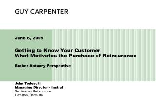 Getting to Know Your Customer What Motivates the Purchase of Reinsurance Broker Actuary Perspective