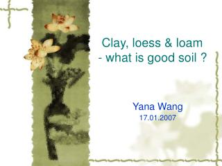 Clay, loess & loam - what is good soil ?