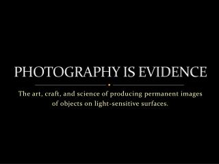 PHOTOGRAPHY IS EVIDENCE