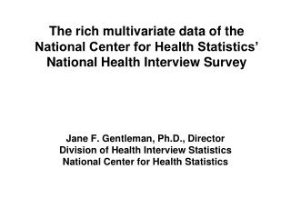 Jane F. Gentleman, Ph.D., Director Division of Health Interview Statistics