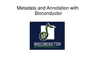 Metadata and Annotation with  Bioconductor