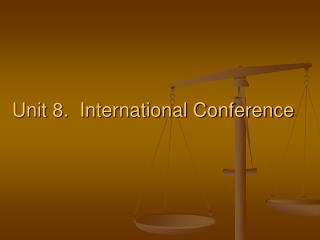 Unit 8.  International Conference