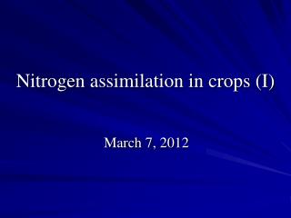 Nitrogen assimilation in crops (I)