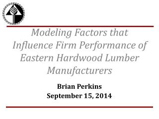 Modeling Factors that Influence Firm Performance of Eastern Hardwood Lumber Manufacturers