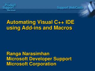 Automating Visual C++ IDE using Add-ins and Macros Ranga Narasimhan Microsoft Developer Support Microsoft Corporation