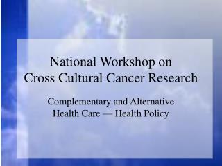 National Workshop on Cross Cultural Cancer Research
