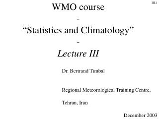 "WMO course - ""Statistics and Climatology""  -  Lecture III"