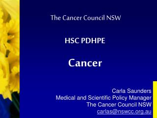 Carla Saunders Medical and Scientific Policy Manager The Cancer Council NSW carlas@nswcc.au
