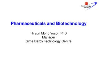 Pharmaceuticals and Biotechnology Hirzun Mohd Yusof, PhD Manager Sime Darby Technology Centre