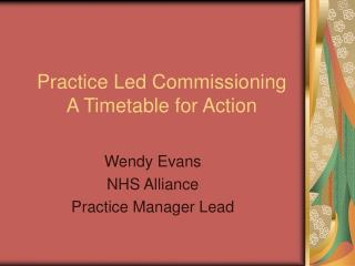 Practice Led Commissioning A Timetable for Action