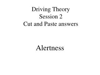 Driving Theory Session 2 Cut and Paste answers