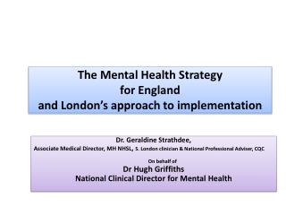 The Mental Health Strategy  for  England and London's approach to implementation