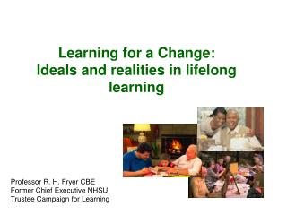 Learning for a Change: Ideals and realities in lifelong learning