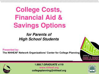College Costs,  Financial Aid &  Savings Options for Parents of  High School Students