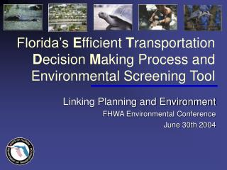 Florida's  E fficient  T ransportation  D ecision  M aking Process and Environmental Screening Tool
