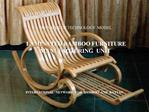 TRANSFER OF TECHNOLOGY MODEL     LAMINATED BAMBOO FURNITURE MANUFACTURING  UNIT