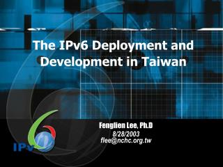 The IPv6 Deployment and Development in Taiwan