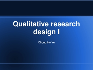 Qualitative research design I